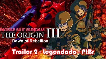GUNDAM THE ORIGIN III Dawn of Rebellion - TRAILER 2 LEGENDADO