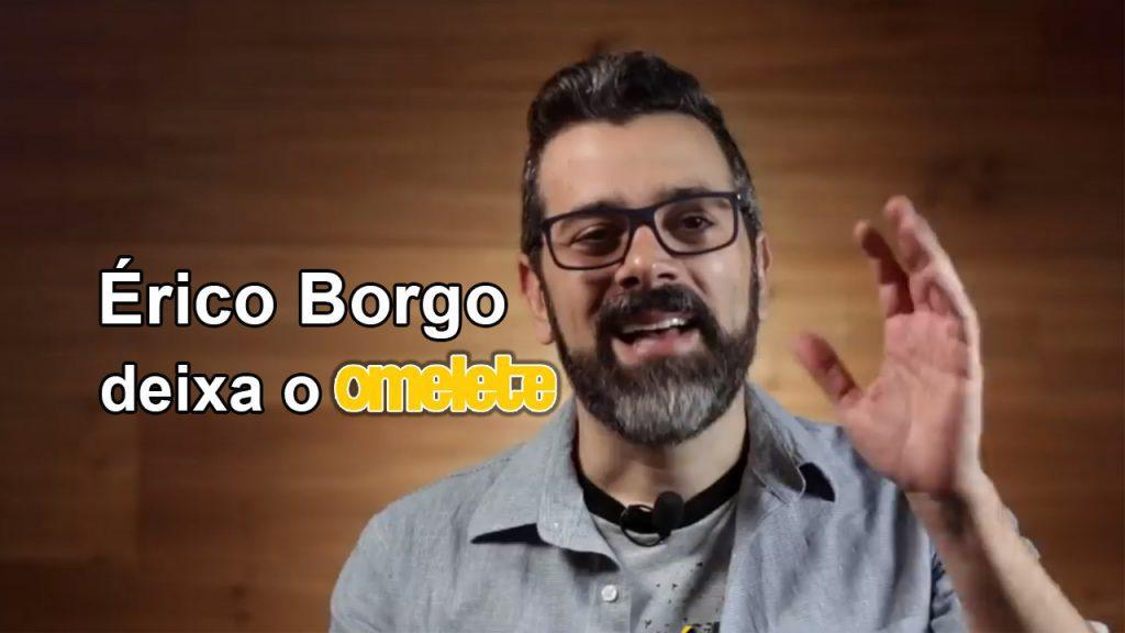 Érico Borgo deixa o Omelete, pondo fim a uma Era